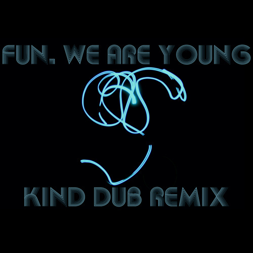 Fun. - We Are Young (Kind Dub Remix)