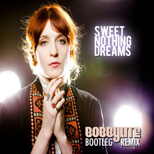 Bobby Lite x Florence Welch - Sweet Nothing Dreams (Original Bootleg RMX)