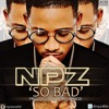 NPZ- SO BAD #9JAML
