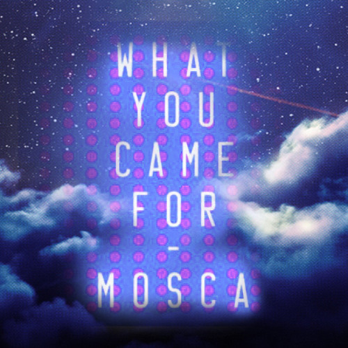 Mosca. Feat Katy B - What You Came For