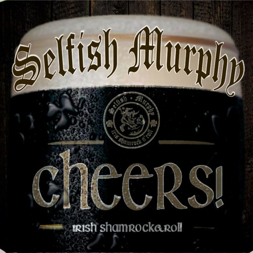 Selfish Murphy - Johnny I Hardly Knew Ye (Cheers! - 2013)