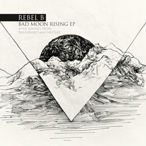 Rebel B - Lost (Mloski rmx) / Bad Moon Rising EP (ABCD) FREE EP
