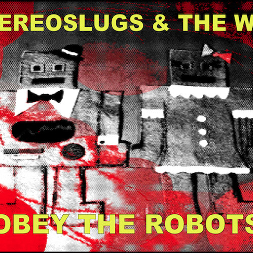 STEREOSLUGS & THE WEB - Obey The Robots