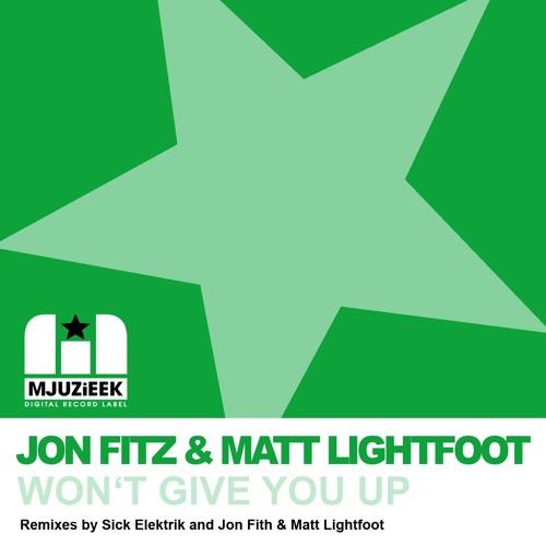 OUT NOW! Jon Fitz & Matt Lightfoot - Won't Give You Up (Sick Elektrik Remix)