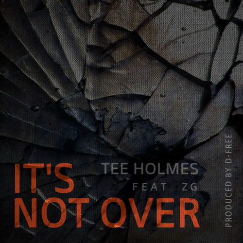 Tee Holmes - It's Not Over (feat. ZG)