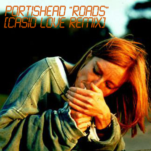 Portishead - Roads (Casio Love Remix) [FREE DOWNLOAD]