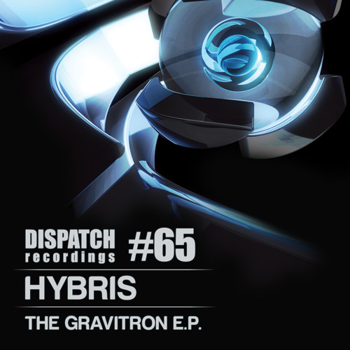 Hybris - Dispatch 065 'The Gravitron EP' - OUT NOW