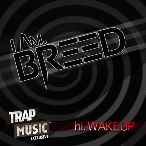Hi. Wake Up! by I Am. Breed - TrapMusic.NET EXCLUSIVE