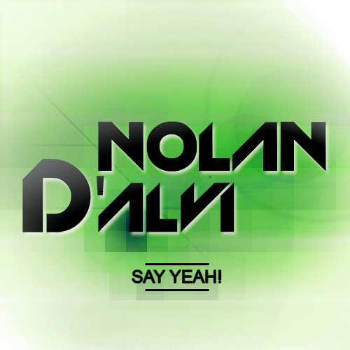 Nolan D'Alvi - Say Yeah!
