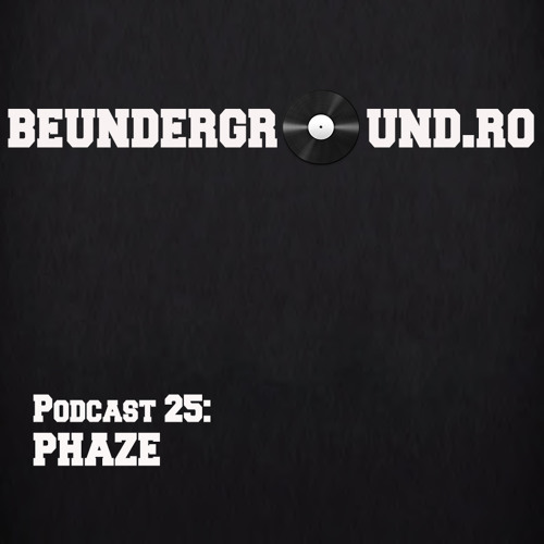 Beunderground.ro Podcast Series 025: Phaze