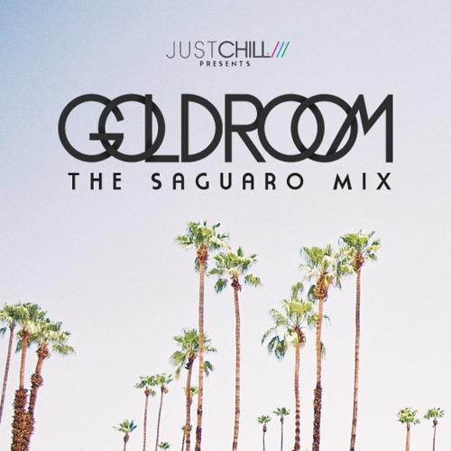 Goldroom - Saguaro Mix 2013 : presented by Just Chill