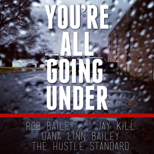You're All Going Under feat. Jay Kill & Dana Linn Bailey