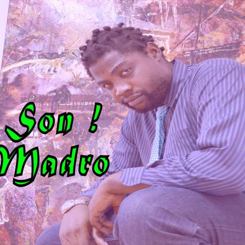 Madro -♫ ♫Bon Son !♫♫