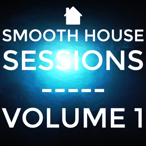 Smooth House Sessions Vol. 1