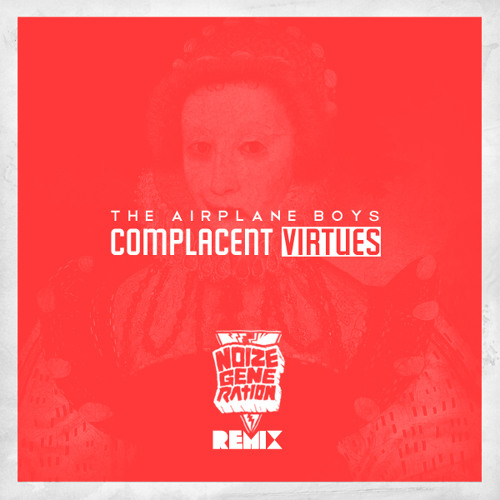 The Airplane Boys - Complacent Virtues (Noize Generation Remix)