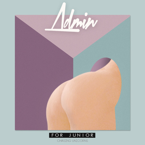 Admin -  For Junior (OUT NOW ON Chasing Unicorns)