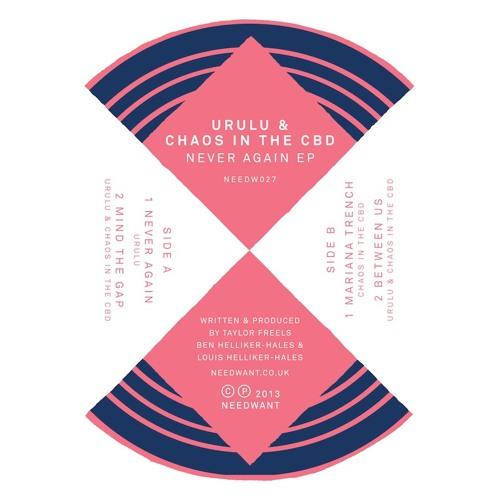 Urulu & Chaos In The CBD - Never Again EP Sampler (Needwant)