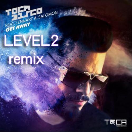 Tocadisco feat Lennart A Salomon - Get Away (REMIX CONTEST LEVEL2 Remix)