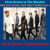 Chris Brown vs The Wanted - Glad you came, but don't wake me up - DJ X-treme Producciones