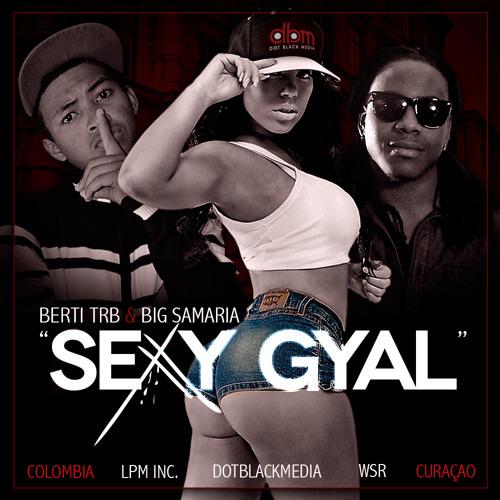Berti TRB & Big Samaria - Sexy Gyal [prod. by LD The Genius]