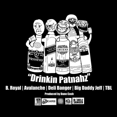 Drinkin Patnahz - B. Royal, Avalanche, Deli Banger, Big Daddy Jeff, Tbl