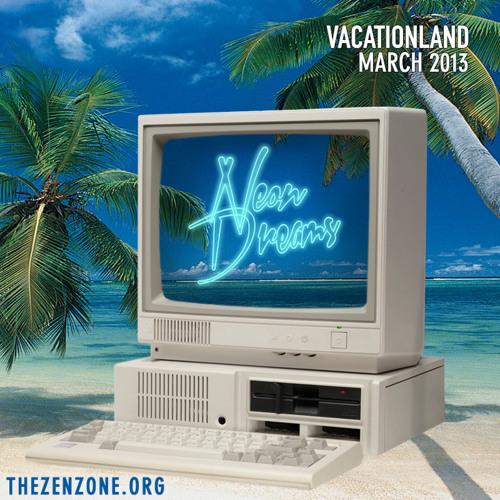 VACATIONLAND #12 Neon Dreams | March 2013