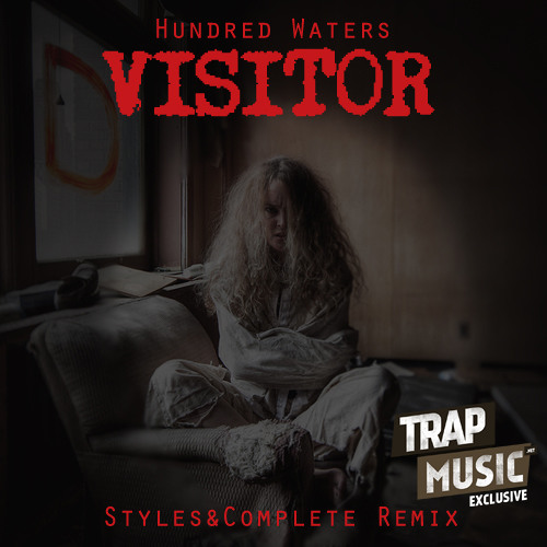 Visitor by Hundred Waters (Styles&Complete Remix) - TrapMusic.NET EXCLUSIVE