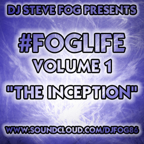 #FOGLIFE VOLUME 1: THE INCEPTION