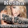 Ke$ha - Tic Toc (Dj Den NRG remix)