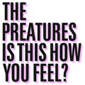 The Preatures Is This How You Feel? Artwork