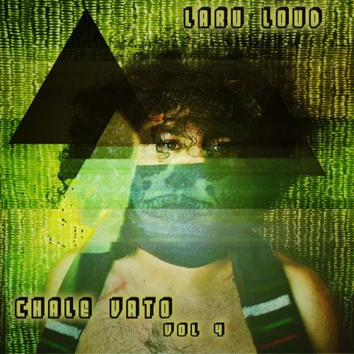 Laru Loud - Chale Vato Vol. 4 - April 2013