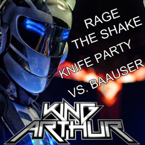 KNIFE PARTY VS. BAAUER - RAGE THE SHAKE (DVJ KING ARHTUR EDIT)