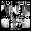Daniel Baron - Not Here (feat. ProVerb)