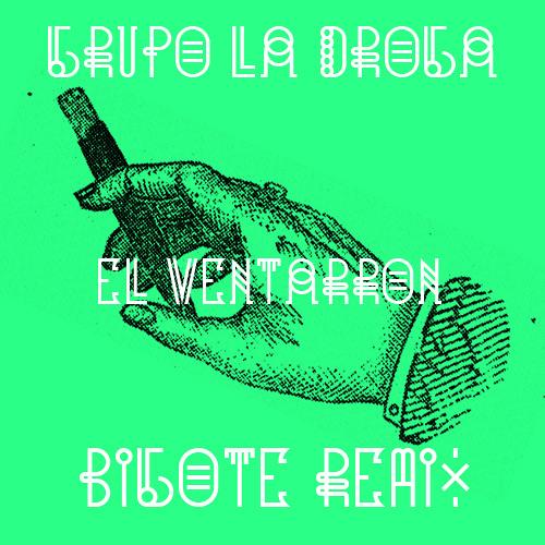 Grupo la Droga - El Ventarron (Bigote Remix)