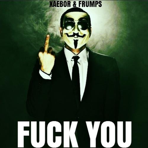 XaeboR & Frumpski - Fuck You