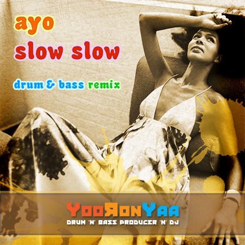 Ayo - Slow Slow (YooRonYaa dnb Remix)