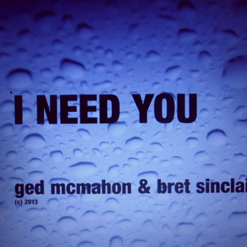 I Need You(Written & Performed by) G.McMahon & B.Sinclair (c) 2013