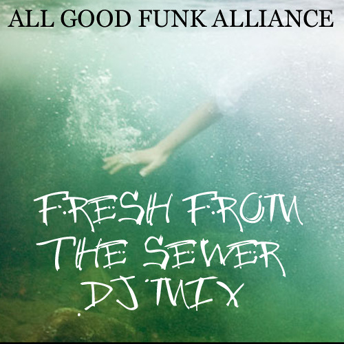 Fresh from the Sewer Radio -  All Good Funk Alliance DJ Mix
