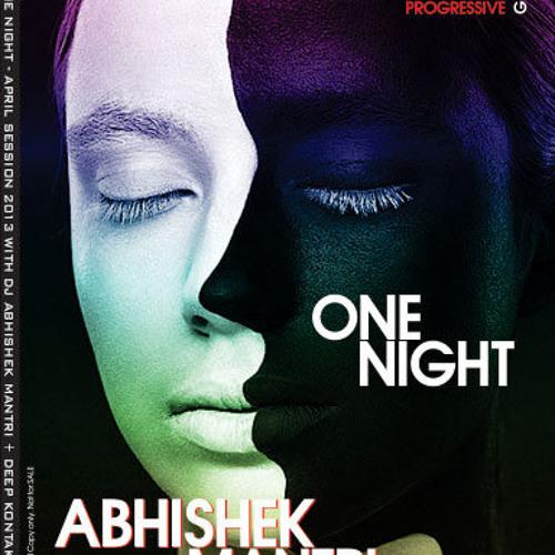 """One Night"" April 2013 Progressive Groove Session - Abhishek Mantri N Deep Kontakt"