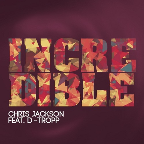 Chris Jackson - Incredible (feat. D-Tropp)