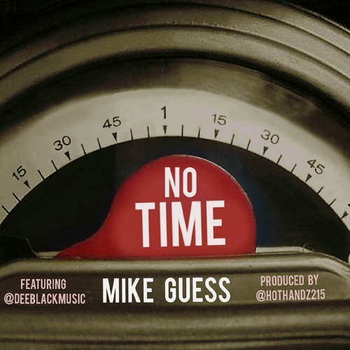 Mike Guess - No Time (feat. Dee Black - prod. by Hot Handz)
