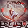 Evorush & Twice Nice   Dance With You (Original Mix) / OUT NOW!