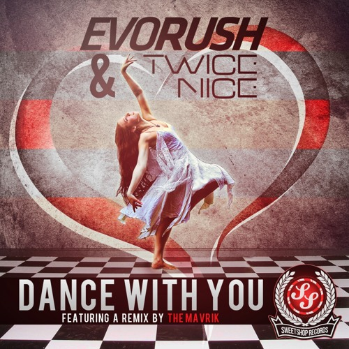 Evorush & Twice Nice - Dance With You (Original Mix) / OUT NOW!
