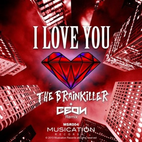 The Brainkiller - I love you (Geon Remix)[Musication Records]OUT NOW!!!!