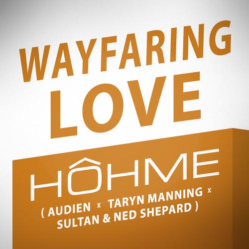 HOHME - Wayfaring Love (Audien x Sultan x Ned Shepard x Taryn Manning)