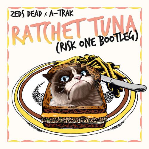 Zeds Dead x A-Trak x Grandtheft - Ratchet Tuna (Risk One Bootleg)