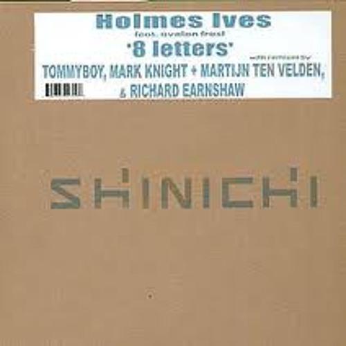 Holmes St Ives - 8 Letters (Martijn ten Velden & Mark Knight Rmx) Shinichi