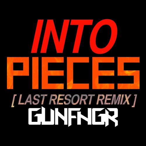 Into Pieces (Last Resort Remix) GUNFNGR