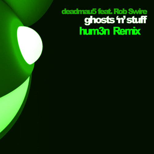 deadmau5 - Ghosts N Stuff ft. Rob Swire (hum3n Remix)