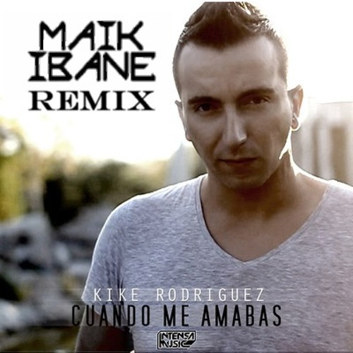 Kike Rodriguez - Cuando Me Amabas (Maik Ibane Remix) INTENSA MUSIC
